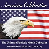 American Celebration - The Ultimate Patriotic Music Collection (July 4th - Memorial Day - Labor Day)