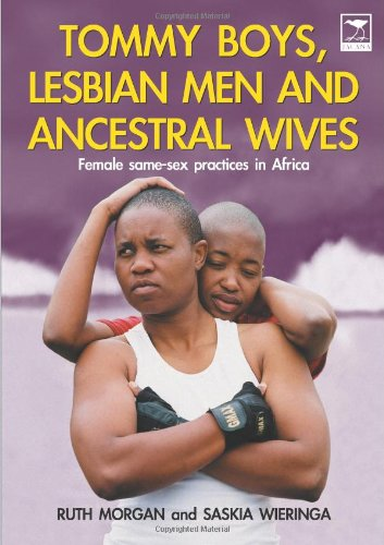 Tommy Boys, Lesbian Men, and Ancestral Wives: Female Same-Sex Practices in Africa