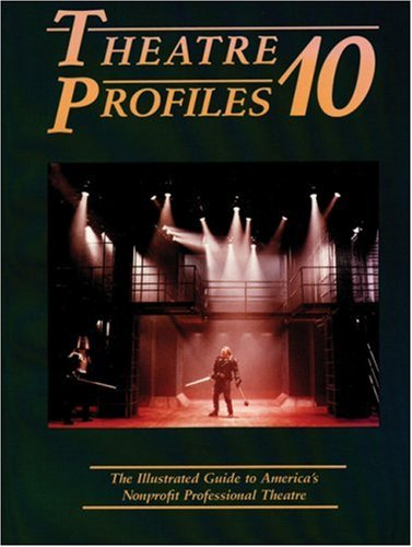 Theatre Profiles 10: The Illustrated Guide to America's Nonprofit Professional Theatres (Theatre Profiles)