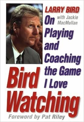 Bird Watching: On Playing and Coaching the Game I Love written by Larry Bird