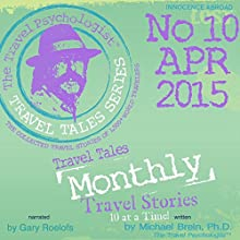 Travel Tales Monthly: No.10, April 2015 (       UNABRIDGED) by Michael Brein Narrated by Gary Roelofs