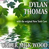 Dylan Thomas Under Milk Wood - a Play for Voices by Dylan Thomas