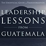 img - for Leadership Lessons from Guatemala: The Unofficial Guide to Transformation book / textbook / text book