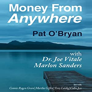 Money from Anywhere: With Dr. Joe Vitale, Marlon Sanders | [Pat O' Bryan]