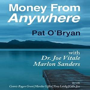 Money from Anywhere: With Dr. Joe Vitale, Marlon Sanders | [Pat O' Bryan]