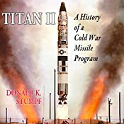 Titan II: A History of a Cold War Missile | [David Stumpf]