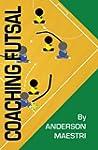 Coaching Futsal: Understanding, Impro...