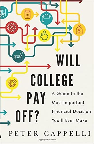 Will College Pay Off?: A Guide to the Most Important Financial Decision You'll Ever Make written by Peter Cappelli