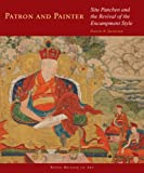 Patron and Painter: Situ Panchen and the Revival of the Encampment Style (Masterworks of Tibetan Painting)