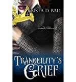 [ TRANQUILITYS GRIEF ] By Ball, Krista D ( Author) 2012 [ Paperback ]