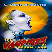 The Vampires of Green Lake: The Monsters of Green Lake, Book 2 Audiobook by C. Dennis Moore Narrated by Curt Campbell
