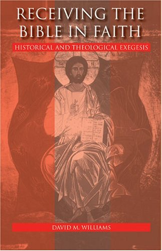 Receiving the Bible in Faith: Historical and Theological Exegesis, DAVID M. WILLIAMS
