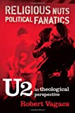 Religious Nuts, Political Fanatics: U2 in Theological Perspective: