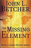 The Missing Element: A James Becker Suspense/Thriller