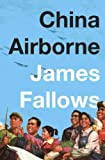 China AirborneCHINA AIRBORNE by Fallows, James (Author) on May-15-2012 Hardcover