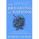 The Breaking of Nations: Order and Chaos in the Twenty-First Century ~ Robert Cooper