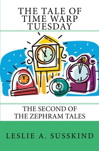 Book: The Tale of Time Warp Tuesday - The second of The Zephram Tales by Leslie A. Susskind