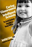 Caring Classrooms/Intelligent Schools: The Social Emotional Education of Young Children (Social Emotional Learning)