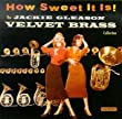 How Sweet It Is: the Jackie Gleason Velvet Brass Collection