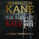 The Contract - Kill Jessica White: A Taken!/Tanner Novel, Volume 1 | Remington Kane
