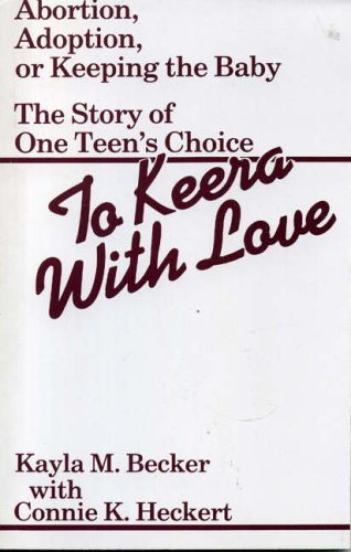 To Keera with Love: Abortion, Adoption or Keeping the Baby: Abortion, Adoption or Keeping the Baby - The Story of One Teen's Choice