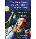 img - for The Shore Ghosts and Other Stories of New Jersey [ THE SHORE GHOSTS AND OTHER STORIES OF NEW JERSEY ] by Homer, Larona (Author ) on Jun-01-1981 Paperback book / textbook / text book