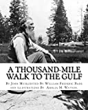 img - for A thousand-mile walk to the Gulf, By John Muir,edited By William Frederic Bade: (January 22, 1871 ? March 4, 1936),and illustrated By Miss Amelia M.(Montague) Watson (1856-1934) book / textbook / text book