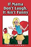 cover of If Mama Don't Laugh, It Ain't Funny
