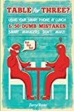 img - for Table For Three?: Bringing Your Smart Phone to Lunch & 50 Dumb Mistakes Smart Managers Don't Make! by Darryl Rosen (2011-12-02) book / textbook / text book