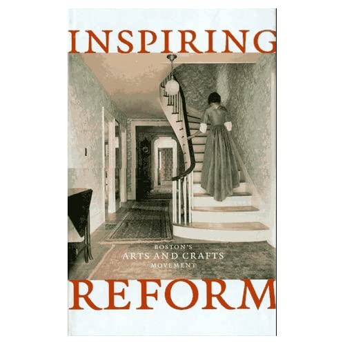 Inspiring Reform: Boston's Arts and Crafts Movement, Meyer, Marilee Boyd (curator)