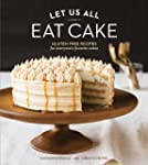Let Us All Eat Cake: Gluten-Free Reci...