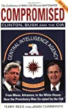 Compromised: Clinton, Bush and the CIA by Terry Reed (1-Sep-1995) Hardcover