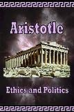 Aristotle -: Ethics and Politics (0977340015) by Aristotle