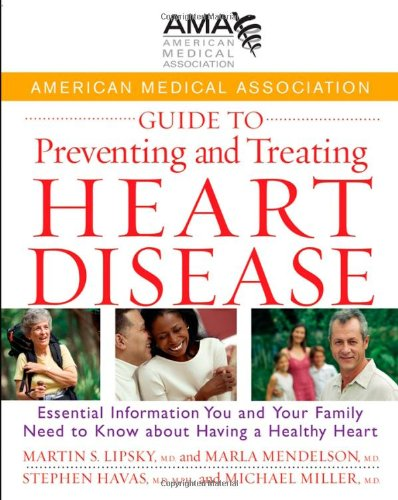 American Medical Association Guide to Preventing and Treating Heart Disease: Essential Information You and Your Family N