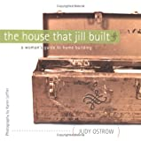 The House That Jill Built: A Womans Guide to Home Building
