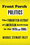 Front Porch Politics: The Forgotten Heyday of American Activism in the 1970s and 1980s