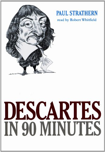 Descartes in 90 Minutes (Philosophers in 90 Minutes)