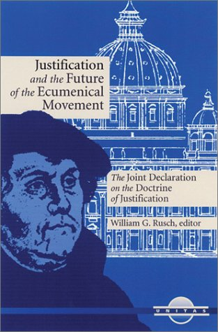 Justification and the Future of the Ecumenical Movement: The Joint Declaration on the Doctrine of Justification (Unitas Series), George A. Lindbeck, Walter Cardinal Kasper, Henry Chadwick, R. William Franklin, Michael Root, Gabriel Fackre, Edward Idris Cardinal Cassidy, Valerie A. Karras, Frank D. MacChia