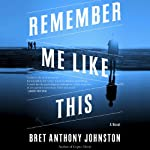 Remember Me Like This: A Novel | Bret Anthony Johnston