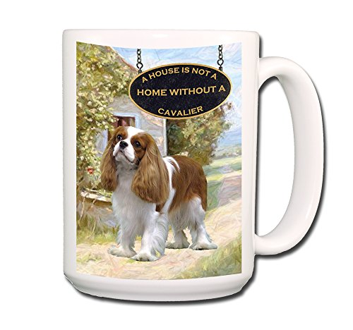 Cavalier King Charles Spaniel A House Is Not A Home Coffee Tea Mug 15 Oz No 2