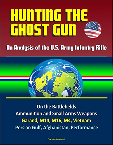 hunting-the-ghost-gun-an-analysis-of-the-us-army-infantry-rifle-on-the-battlefields-ammunition-and-s