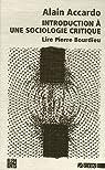 Introductionà une sociologie critique : Lire Pierre Bourdieu par Accardo