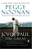 John Paul the Great: Remembering a Spiritual Father (0143037943) by Noonan, Peggy