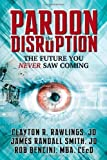 img - for by Rawlings, Clayton R., Smith, James Randall, Bencini, Rob Pardon the Disruption: The Future You Never Saw Coming (2013) Paperback book / textbook / text book