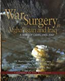 War Surgery in Afghanistan and Iraq: A Series of Cases, 2003-2007 (Textbooks of Military Medicine)