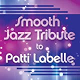 Smooth Jazz Tribute to Patti LaBelle an album by Patti LaBelle