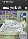 New-York délire: Un Manifeste rétroactif pour Manhattan (French Edition) (2863640879) by Koolhaas, Rem