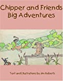 Chipper and Friends Big Adventures (1413474772) by Roberts, Jim