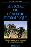 Histoire de l'nergie hydraulique : Moulins, pompes, roues et turbines de l'Antiquit au XXe sicle