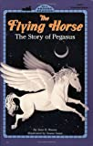 The Flying Horse: The Story of Pegasus (All Aboard Books Reading Level 1)